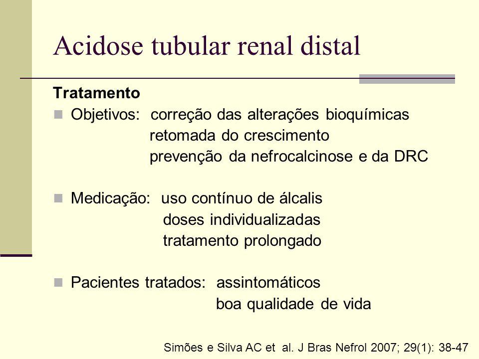 Acidose tubular renal distal Tratamento Objetivos: correção das alterações bioquímicas retomada do crescimento prevenção da nefrocalcinose e da DRC Me