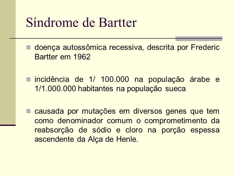Síndrome de Bartter doença autossômica recessiva, descrita por Frederic Bartter em 1962 incidência de 1/ 100.000 na população árabe e 1/1.000.000 habi