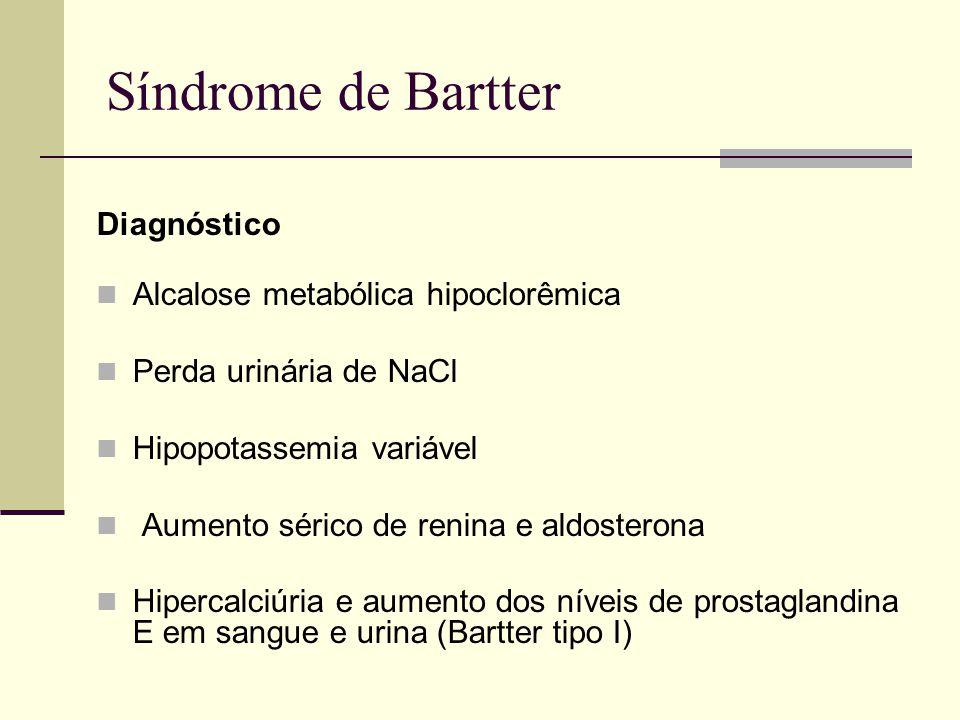 Síndrome de Bartter Diagnóstico Alcalose metabólica hipoclorêmica Perda urinária de NaCl Hipopotassemia variável Aumento sérico de renina e aldosteron