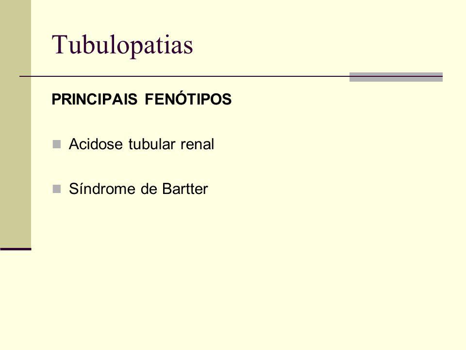 Tubulopatias PRINCIPAIS FENÓTIPOS Acidose tubular renal Síndrome de Bartter
