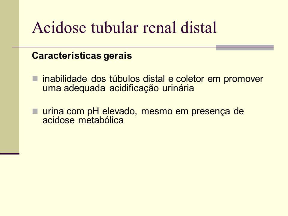 Acidose tubular renal distal Características gerais inabilidade dos túbulos distal e coletor em promover uma adequada acidificação urinária urina com