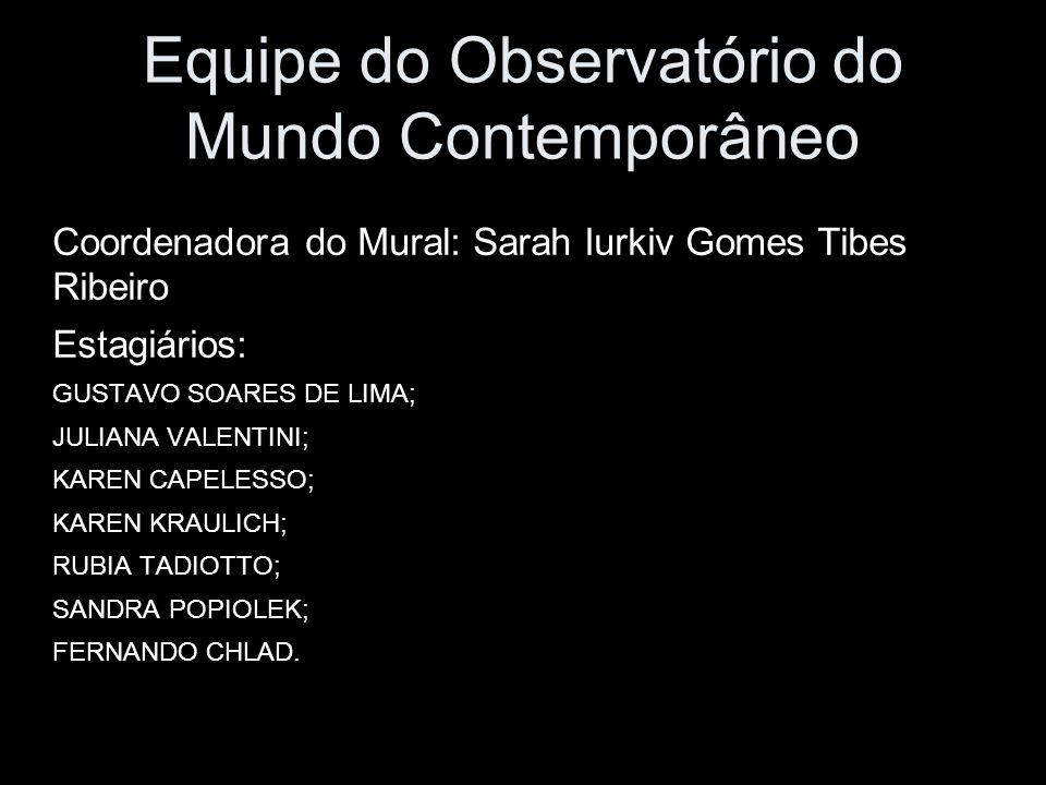 Equipe do Observatório do Mundo Contemporâneo Coordenadora do Mural: Sarah Iurkiv Gomes Tibes Ribeiro Estagiários: GUSTAVO SOARES DE LIMA; JULIANA VAL