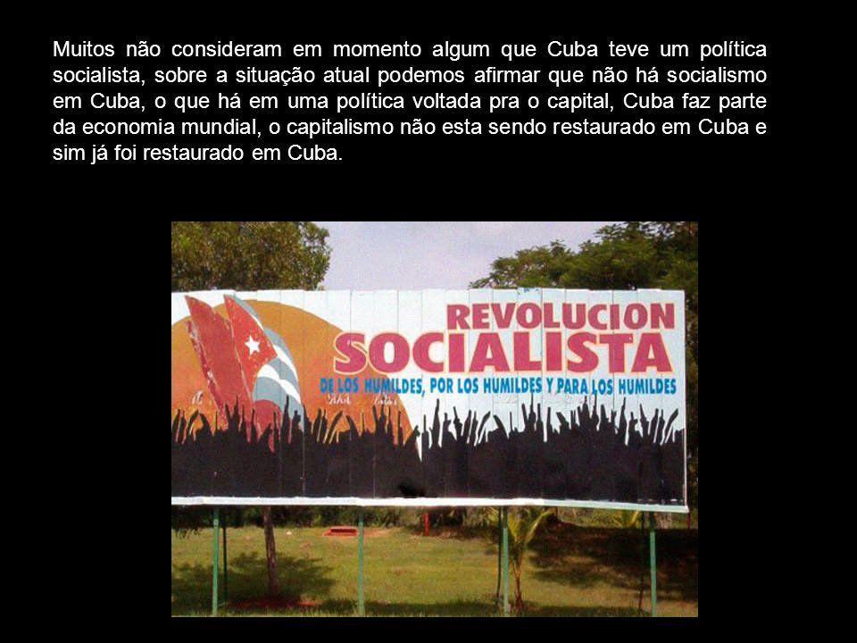 Muitos não consideram em momento algum que Cuba teve um política socialista, sobre a situação atual podemos afirmar que não há socialismo em Cuba, o q
