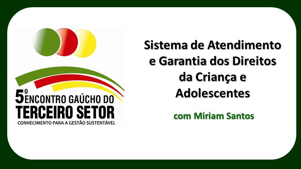 com Miriam Santos Sistema de Atendimento e Garantia dos Direitos da Criança e Adolescentes