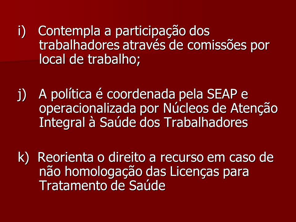 i) Contempla a participação dos trabalhadores através de comissões por local de trabalho; j) A política é coordenada pela SEAP e operacionalizada por