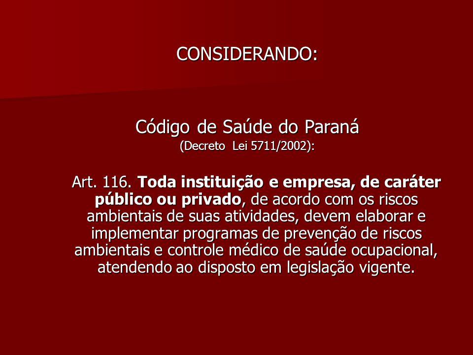 CONSIDERANDO: Código de Saúde do Paraná (Decreto Lei 5711/2002): Art. 116. Toda instituição e empresa, de caráter público ou privado, de acordo com os