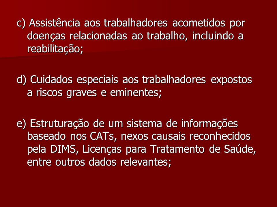 c) Assistência aos trabalhadores acometidos por doenças relacionadas ao trabalho, incluindo a reabilitação; d) Cuidados especiais aos trabalhadores ex