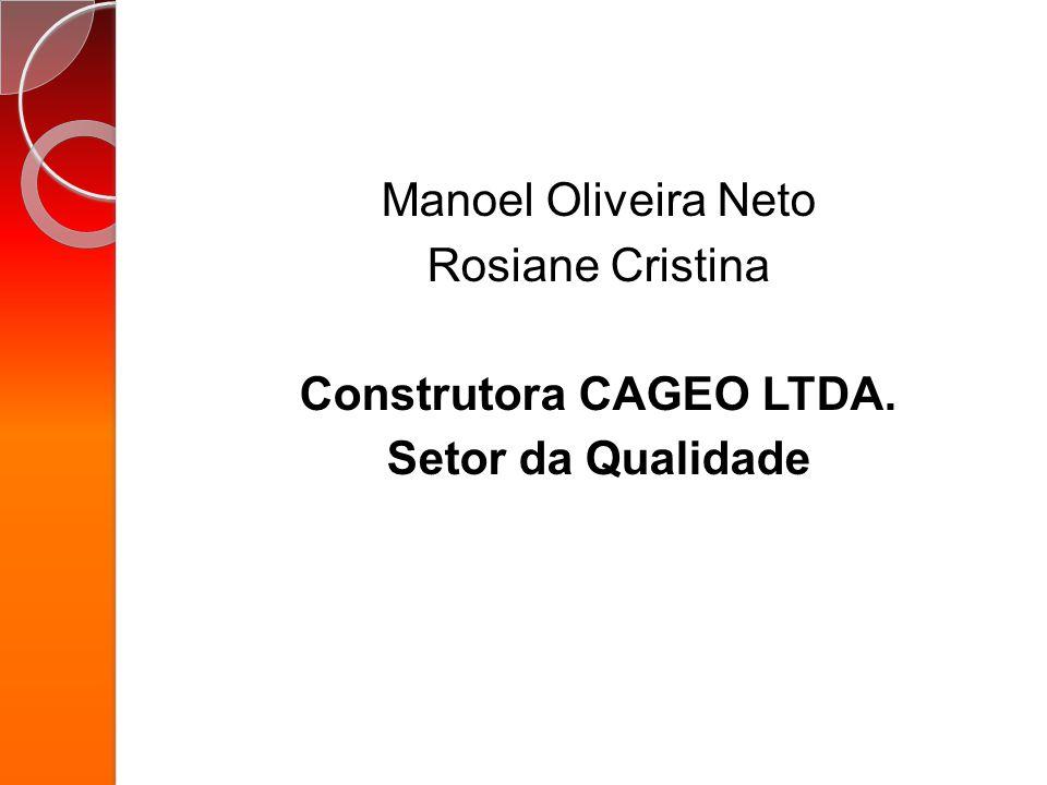 Manoel Oliveira Neto Rosiane Cristina Construtora CAGEO LTDA. Setor da Qualidade