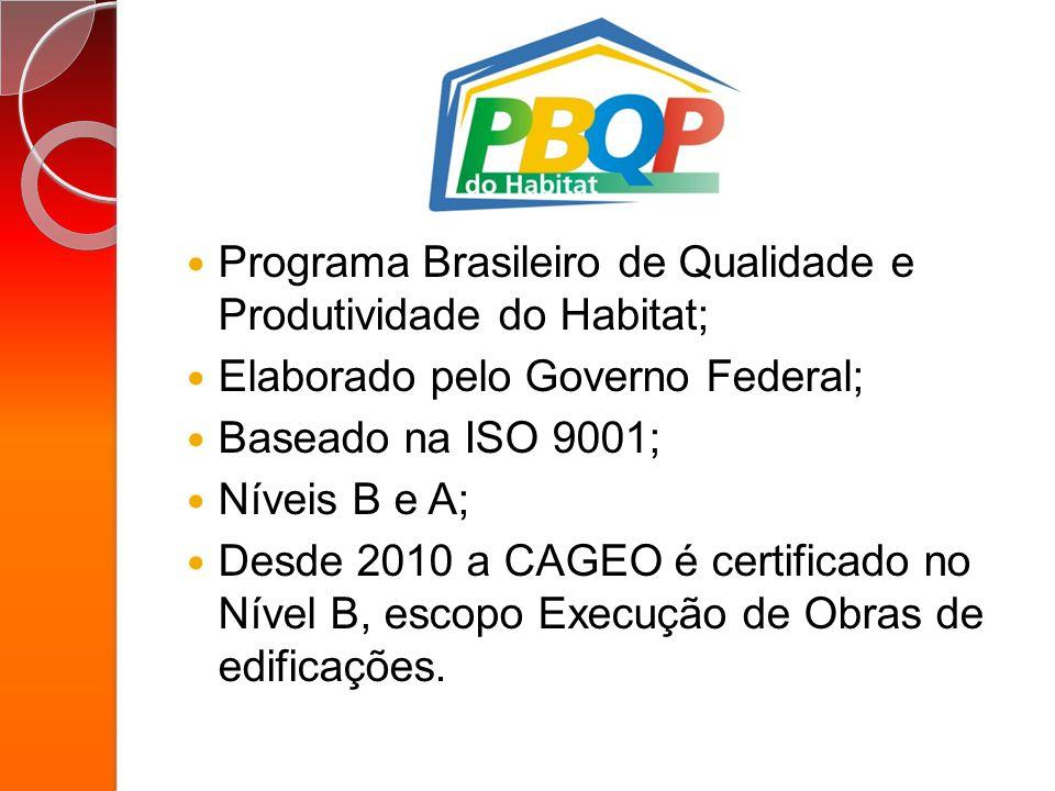 Programa Brasileiro de Qualidade e Produtividade do Habitat; Elaborado pelo Governo Federal; Baseado na ISO 9001; Níveis B e A; Desde 2010 a CAGEO é c