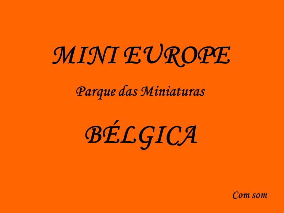 MINI EUROPE Parque das Miniaturas BÉLGICA Com som
