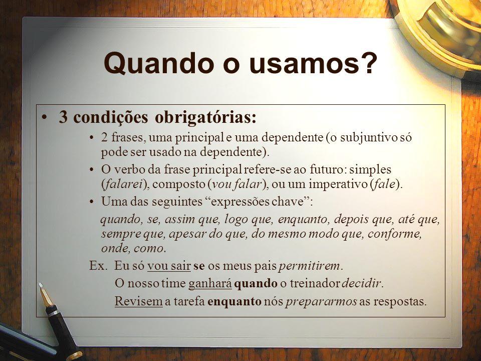 Quando o usamos? 3 condições obrigatórias: 2 frases, uma principal e uma dependente (o subjuntivo só pode ser usado na dependente). O verbo da frase p
