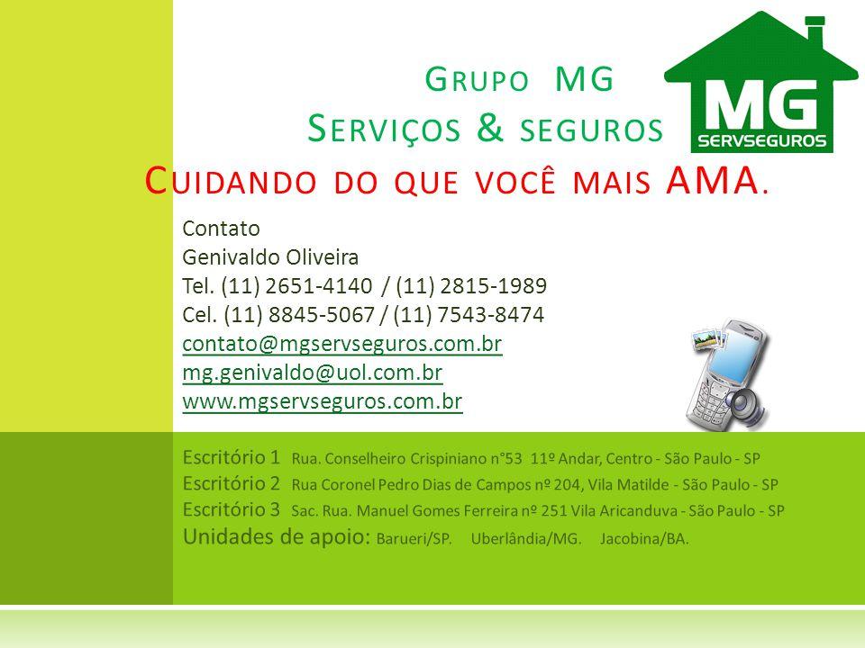 Contato Genivaldo Oliveira Tel. (11) 2651-4140 / (11) 2815-1989 Cel. (11) 8845-5067 / (11) 7543-8474 contato@mgservseguros.com.br mg.genivaldo@uol.com