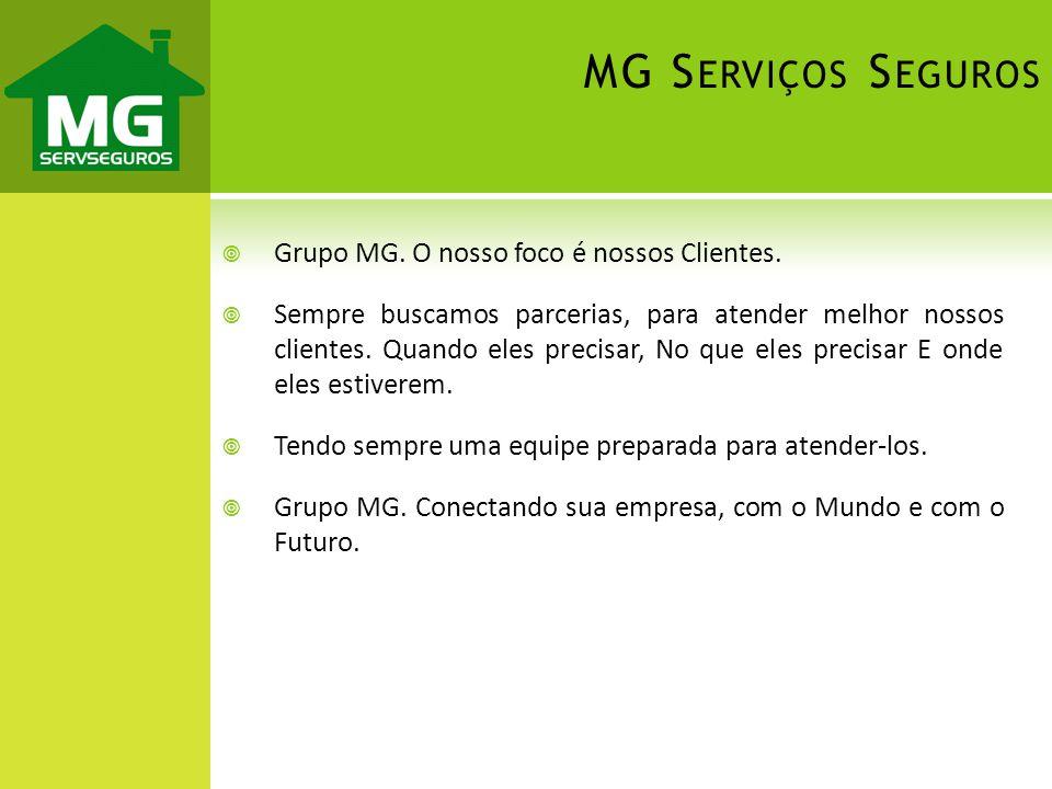 Grupo MG. O nosso foco é nossos Clientes. Sempre buscamos parcerias, para atender melhor nossos clientes. Quando eles precisar, No que eles precisar E