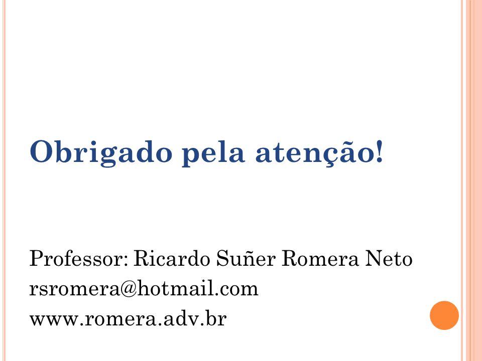 Obrigado pela atenção! Professor: Ricardo Suñer Romera Neto rsromera@hotmail.com www.romera.adv.br