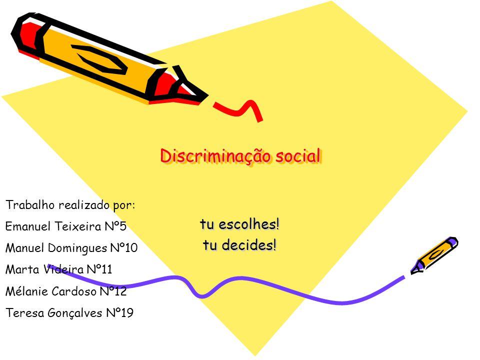 Discriminação social tu escolhes.tu decides.