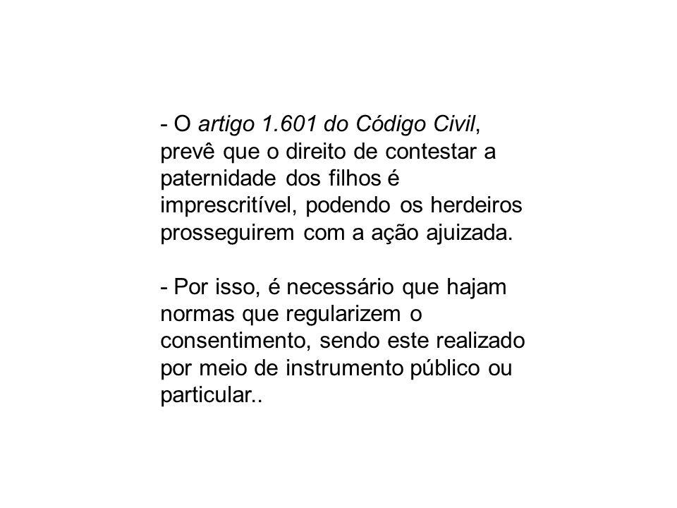 - O artigo 1.601 do Código Civil, prevê que o direito de contestar a paternidade dos filhos é imprescritível, podendo os herdeiros prosseguirem com a
