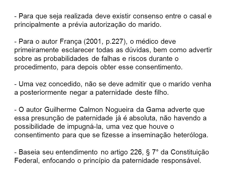 - Para que seja realizada deve existir consenso entre o casal e principalmente a prévia autorização do marido. - Para o autor França (2001, p.227), o