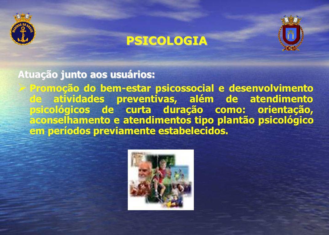 PSICOLOGIA Atuação junto aos usuários: Promoção do bem-estar psicossocial e desenvolvimento de atividades preventivas, além de atendimento psicológico