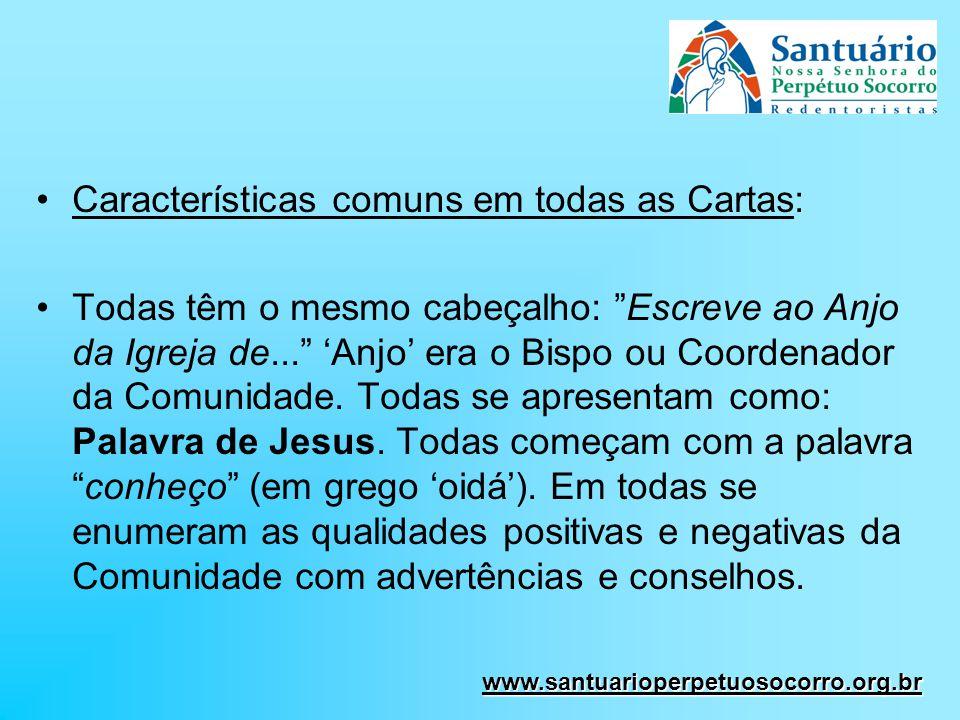 Características comuns em todas as Cartas: Todas têm o mesmo cabeçalho: Escreve ao Anjo da Igreja de... Anjo era o Bispo ou Coordenador da Comunidade.
