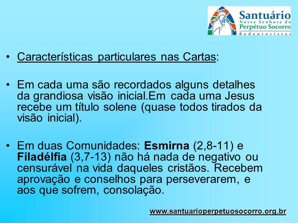 Características particulares nas Cartas: Em cada uma são recordados alguns detalhes da grandiosa visão inicial.Em cada uma Jesus recebe um título sole