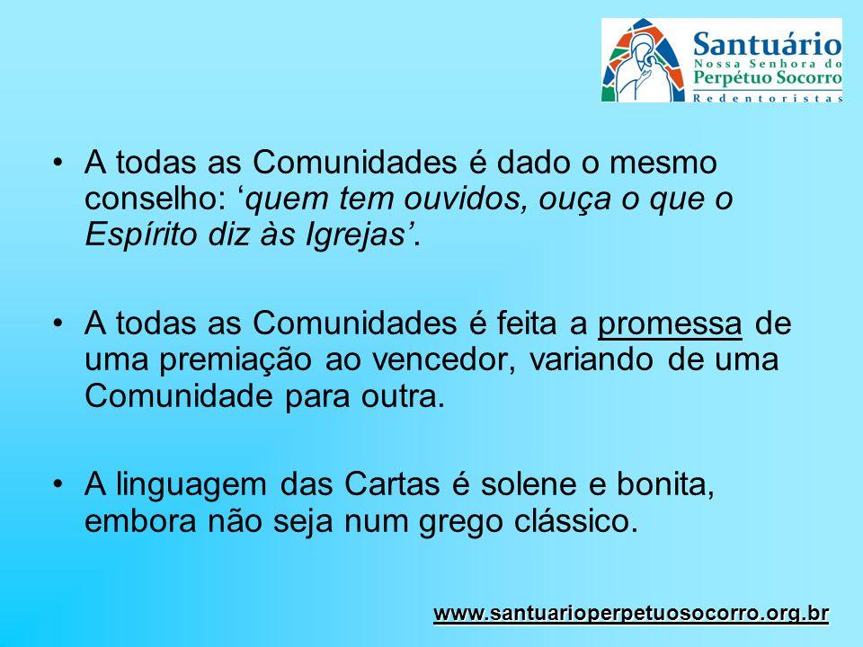 A todas as Comunidades é dado o mesmo conselho: quem tem ouvidos, ouça o que o Espírito diz às Igrejas. A todas as Comunidades é feita a promessa de u