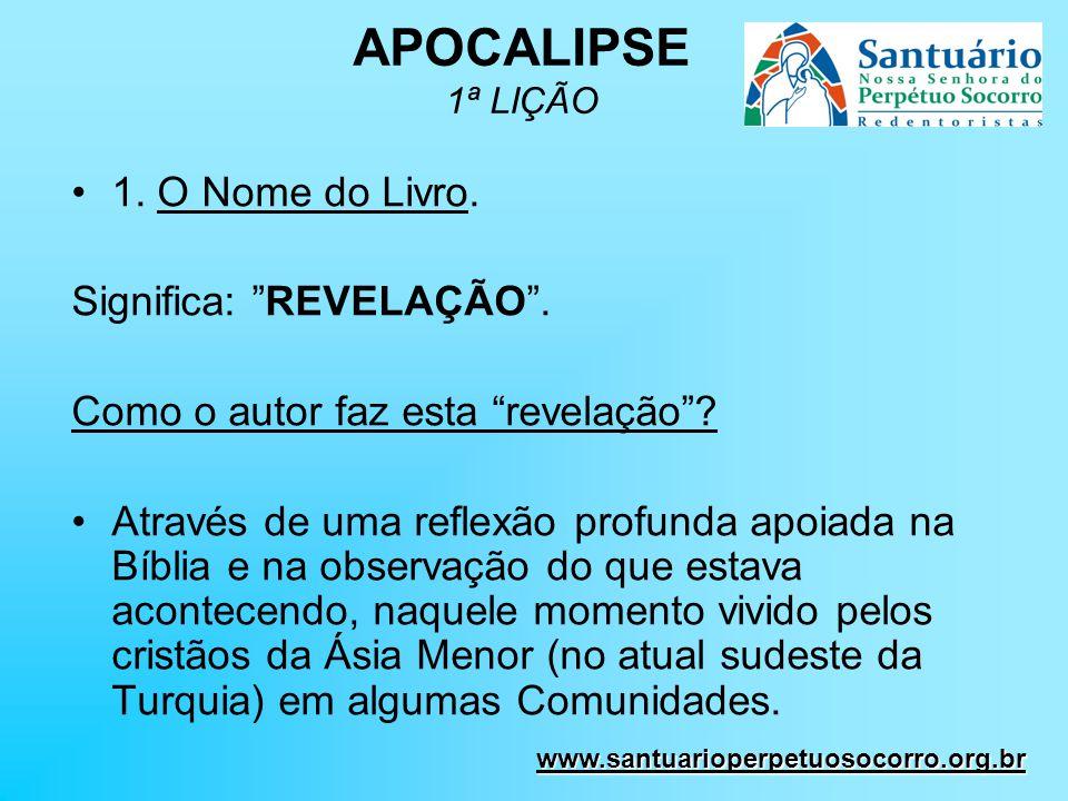 APOCALIPSE 1ª LIÇÃO 1. O Nome do Livro. Significa: REVELAÇÃO. Como o autor faz esta revelação? Através de uma reflexão profunda apoiada na Bíblia e na