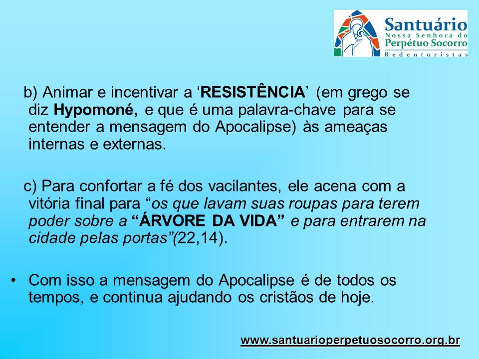 b) Animar e incentivar a RESISTÊNCIA (em grego se diz Hypomoné, e que é uma palavra-chave para se entender a mensagem do Apocalipse) às ameaças intern