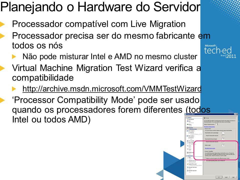 Planejando o Hardware do Servidor Processador compatível com Live Migration Processador precisa ser do mesmo fabricante em todos os nós Não pode mistu