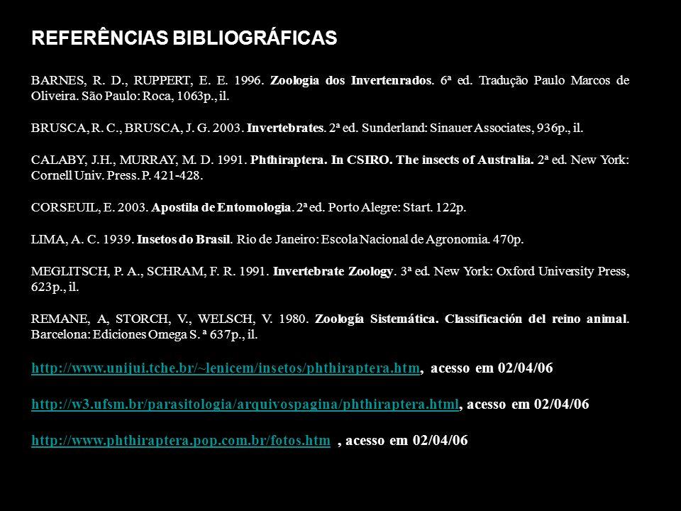 REFERÊNCIAS BIBLIOGRÁFICAS BARNES, R. D., RUPPERT, E. E. 1996. Zoologia dos Invertenrados. 6ª ed. Tradução Paulo Marcos de Oliveira. São Paulo: Roca,