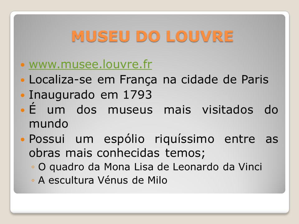 MUSEU DO LOUVRE www.musee.louvre.fr Localiza-se em França na cidade de Paris Inaugurado em 1793 É um dos museus mais visitados do mundo Possui um espó