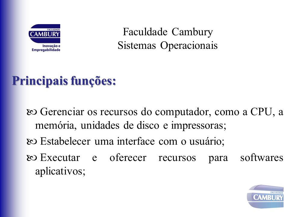 Faculdade Cambury Sistemas Operacionais Classificação quanto ao número de tarefas: Monotarefa: Capaz de executar apenas uma tarefa/aplicativo de cada vez.