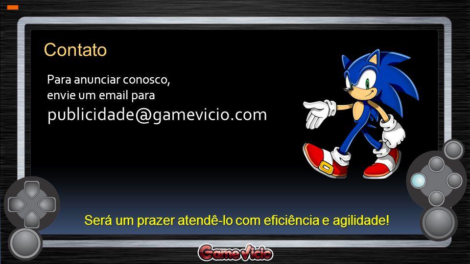 Para anunciar conosco, envie um email para publicidade@gamevicio.com Será um prazer atendê-lo com eficiência e agilidade! Contato