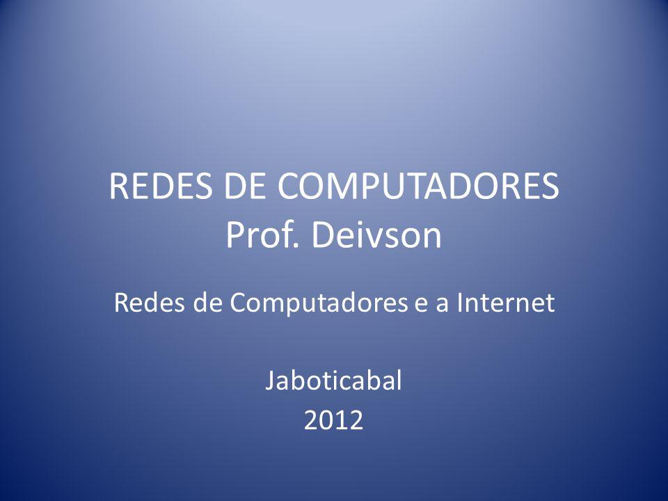 REDES DE COMPUTADORES Prof. Deivson Redes de Computadores e a Internet Jaboticabal 2012