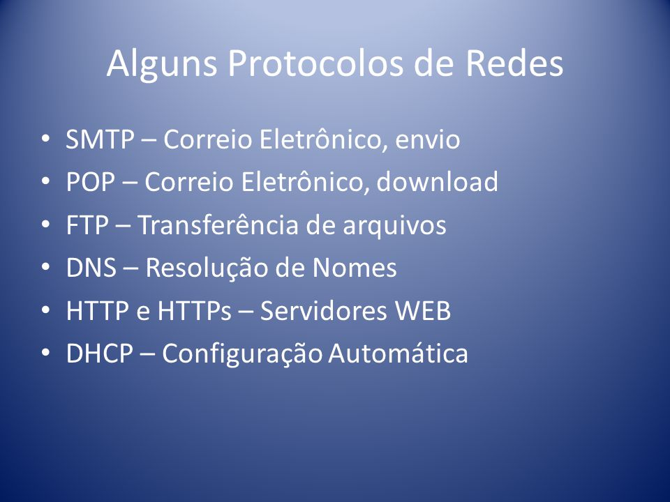 Alguns Protocolos de Redes SMTP – Correio Eletrônico, envio POP – Correio Eletrônico, download FTP – Transferência de arquivos DNS – Resolução de Nome