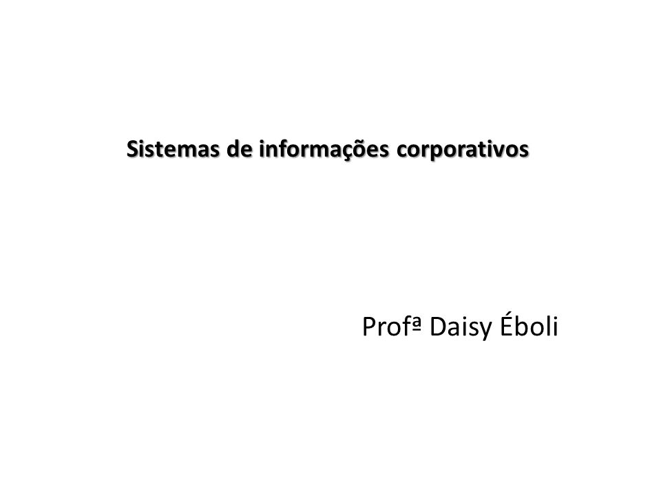 Sistemas de informações corporativos Profª Daisy Éboli