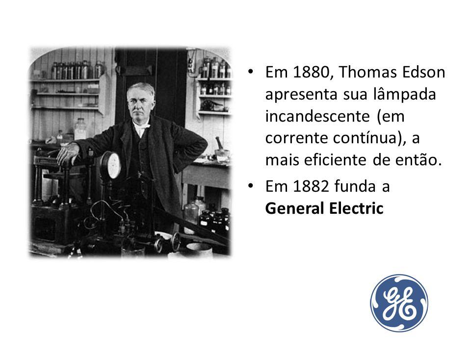Em 1880, Thomas Edson apresenta sua lâmpada incandescente (em corrente contínua), a mais eficiente de então. Em 1882 funda a General Electric
