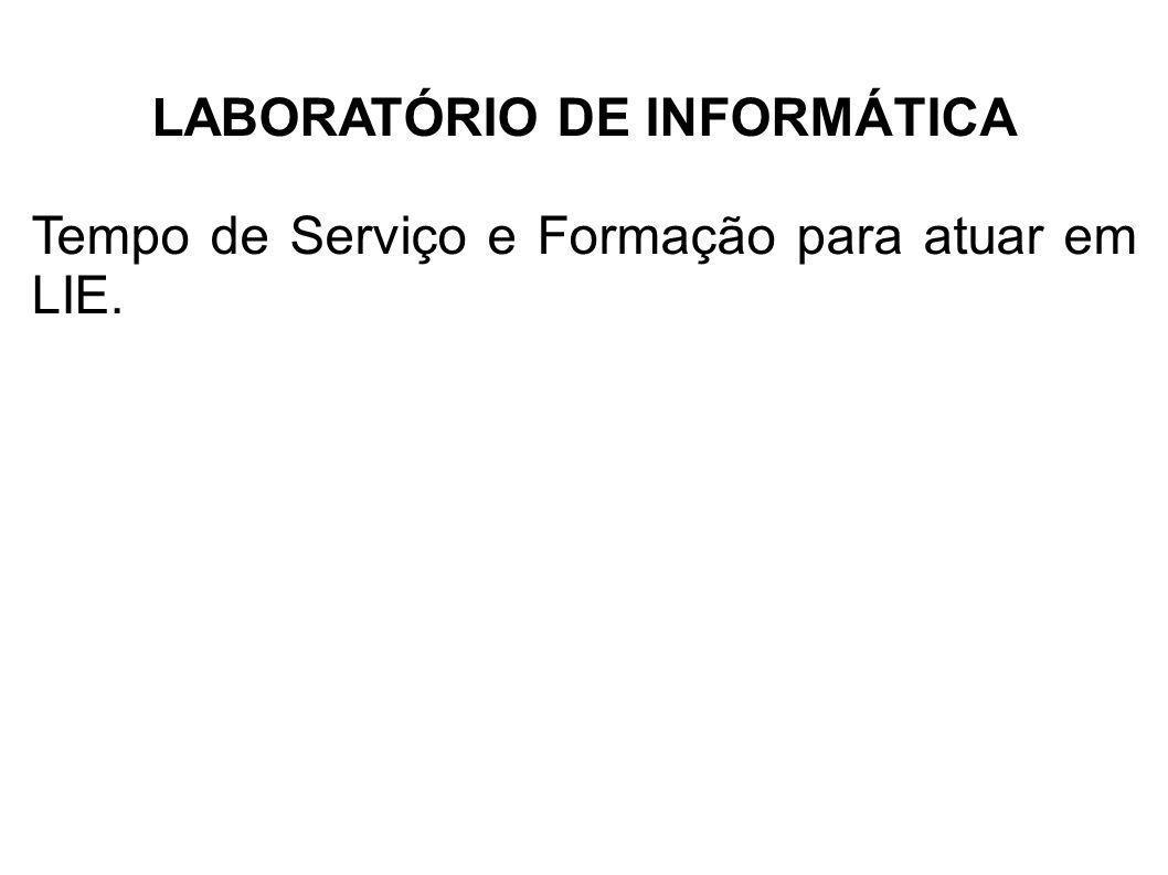 LABORATÓRIO DE INFORMÁTICA Tempo de Serviço e Formação para atuar em LIE.