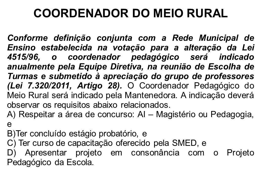 COORDENADOR DO MEIO RURAL Conforme definição conjunta com a Rede Municipal de Ensino estabelecida na votação para a alteração da Lei 4515/96, o coorde