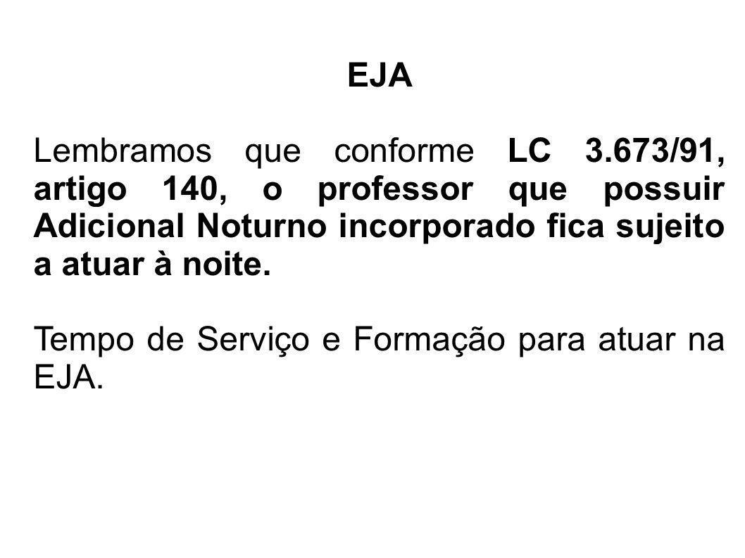 EJA Lembramos que conforme LC 3.673/91, artigo 140, o professor que possuir Adicional Noturno incorporado fica sujeito a atuar à noite. Tempo de Servi