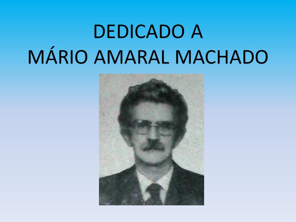 DEDICADO A MÁRIO AMARAL MACHADO