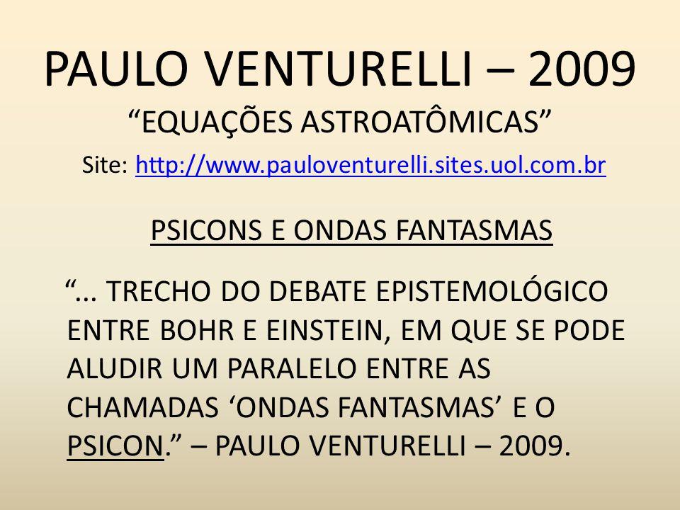 PAULO VENTURELLI – 2009 EQUAÇÕES ASTROATÔMICAS Site: http://www.pauloventurelli.sites.uol.com.brhttp://www.pauloventurelli.sites.uol.com.br... TRECHO