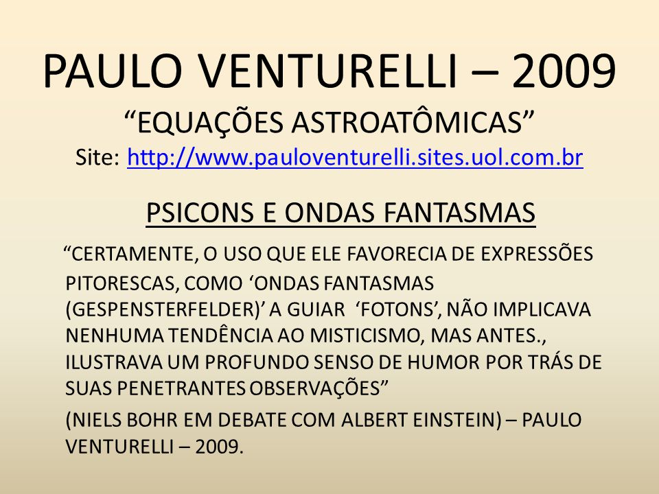 PAULO VENTURELLI – 2009 EQUAÇÕES ASTROATÔMICAS Site: http://www.pauloventurelli.sites.uol.com.brhttp://www.pauloventurelli.sites.uol.com.br CERTAMENTE