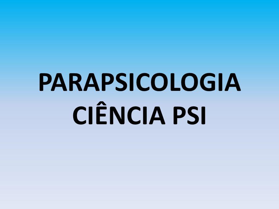 PARAPSICOLOGIA CIÊNCIA PSI