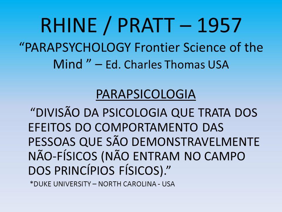 RHINE / PRATT – 1957PARAPSYCHOLOGY Frontier Science of the Mind – Ed. Charles Thomas USA DIVISÃO DA PSICOLOGIA QUE TRATA DOS EFEITOS DO COMPORTAMENTO