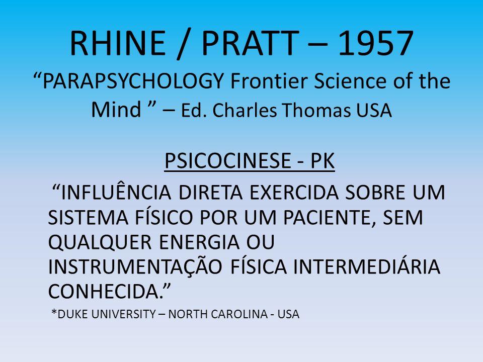 RHINE / PRATT – 1957PARAPSYCHOLOGY Frontier Science of the Mind – Ed. Charles Thomas USA INFLUÊNCIA DIRETA EXERCIDA SOBRE UM SISTEMA FÍSICO POR UM PAC