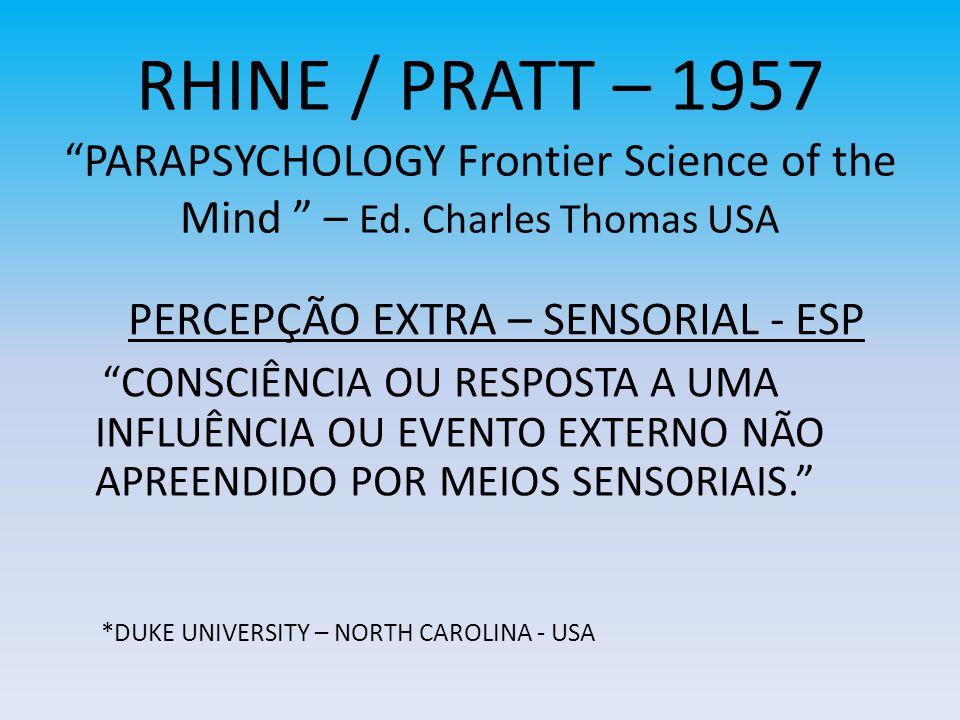 RHINE / PRATT – 1957PARAPSYCHOLOGY Frontier Science of the Mind – Ed. Charles Thomas USA CONSCIÊNCIA OU RESPOSTA A UMA INFLUÊNCIA OU EVENTO EXTERNO NÃ