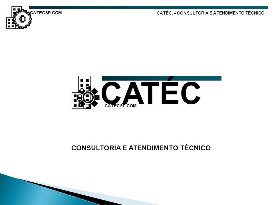 CATÉC. – CONSULTORIA E ATENDIMENTO TÉCNICO CATECSP.COM CATÉC CATECSP.COM CONSULTORIA E ATENDIMENTO TÉCNICO