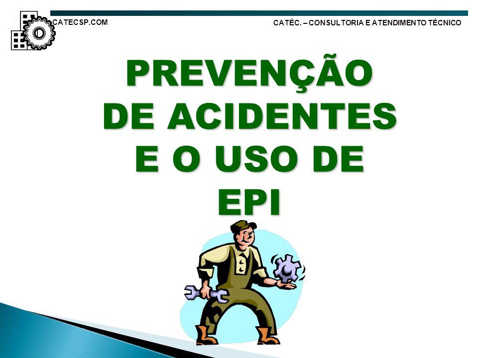 PREVENÇÃO DE ACIDENTES E O USO DE EPI CATÉC. – CONSULTORIA E ATENDIMENTO TÉCNICO CATECSP.COM