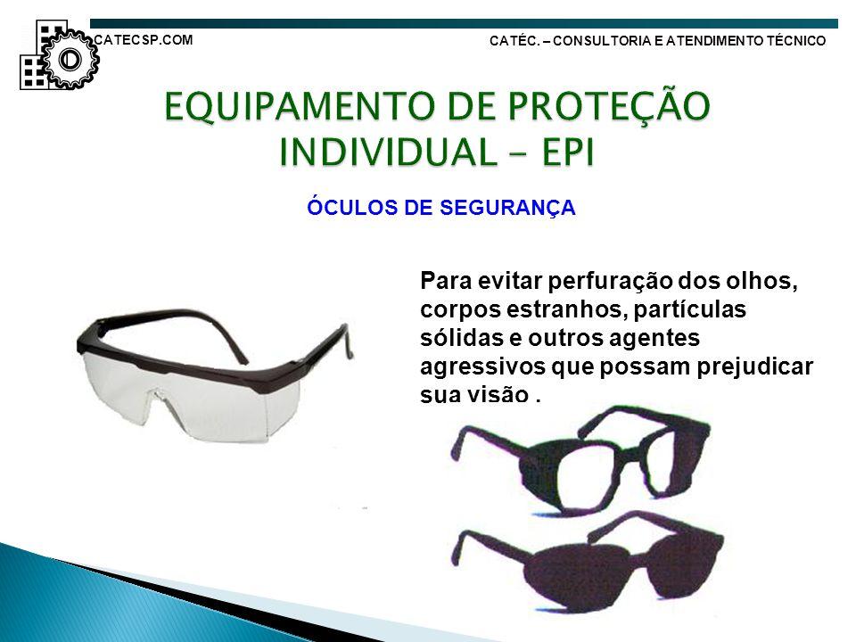 ÓCULOS DE SEGURANÇA Para evitar perfuração dos olhos, corpos estranhos, partículas sólidas e outros agentes agressivos que possam prejudicar sua visão