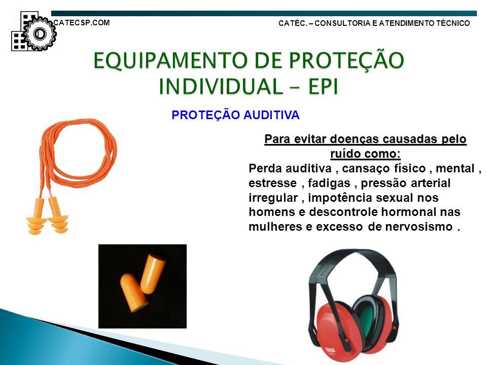 PROTEÇÃO AUDITIVA Para evitar doenças causadas pelo ruído como: Perda auditiva, cansaço físico, mental, estresse, fadigas, pressão arterial irregular,